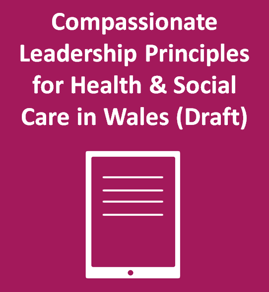 Compassionate Leadership Principles for Health & Social Care in Wales (Draft)